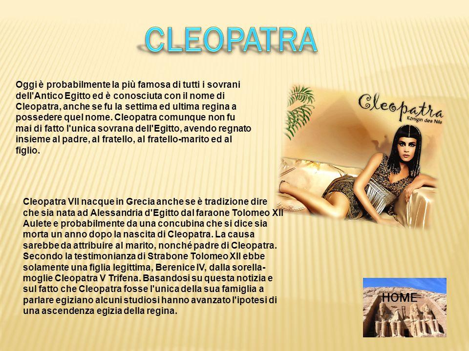 Oggi è probabilmente la più famosa di tutti i sovrani dell'Antico Egitto ed è conosciuta con il nome di Cleopatra, anche se fu la settima ed ultima re