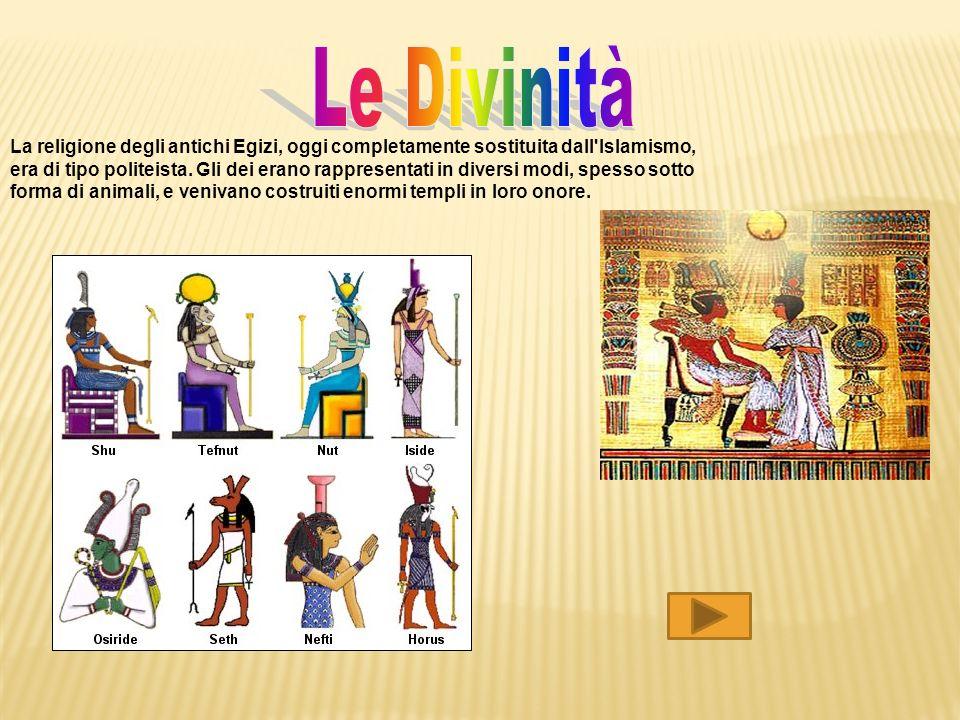 La religione degli antichi Egizi, oggi completamente sostituita dall'Islamismo, era di tipo politeista. Gli dei erano rappresentati in diversi modi, s