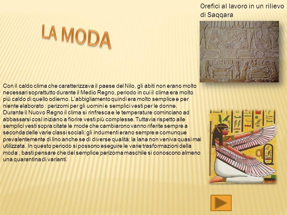 Con il caldo clima che caratterizzava il paese del Nilo, gli abiti non erano molto necessari soprattutto durante il Medio Regno, periodo in cui il cli