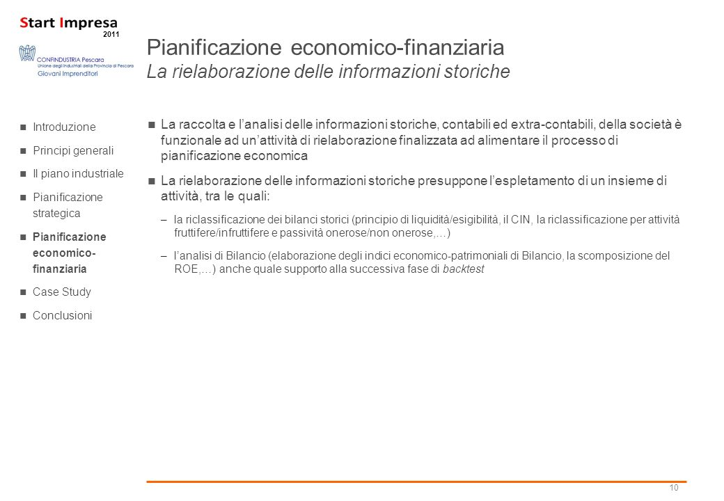 10 2011 La raccolta e lanalisi delle informazioni storiche, contabili ed extra-contabili, della società è funzionale ad unattività di rielaborazione f