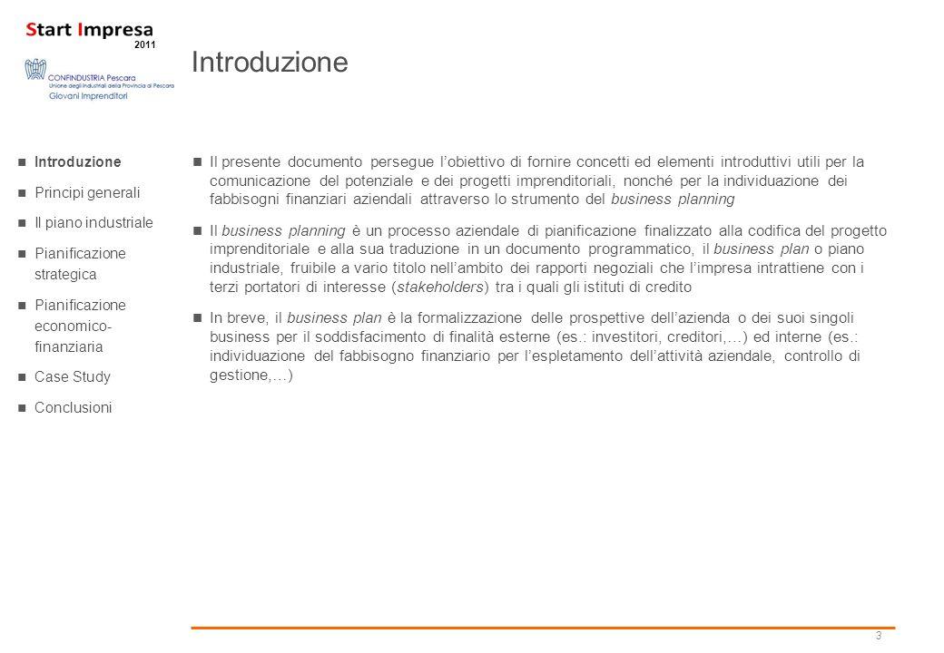 3 2011 Introduzione Principi generali Il piano industriale Pianificazione strategica Pianificazione economico- finanziaria Case Study Conclusioni Il p