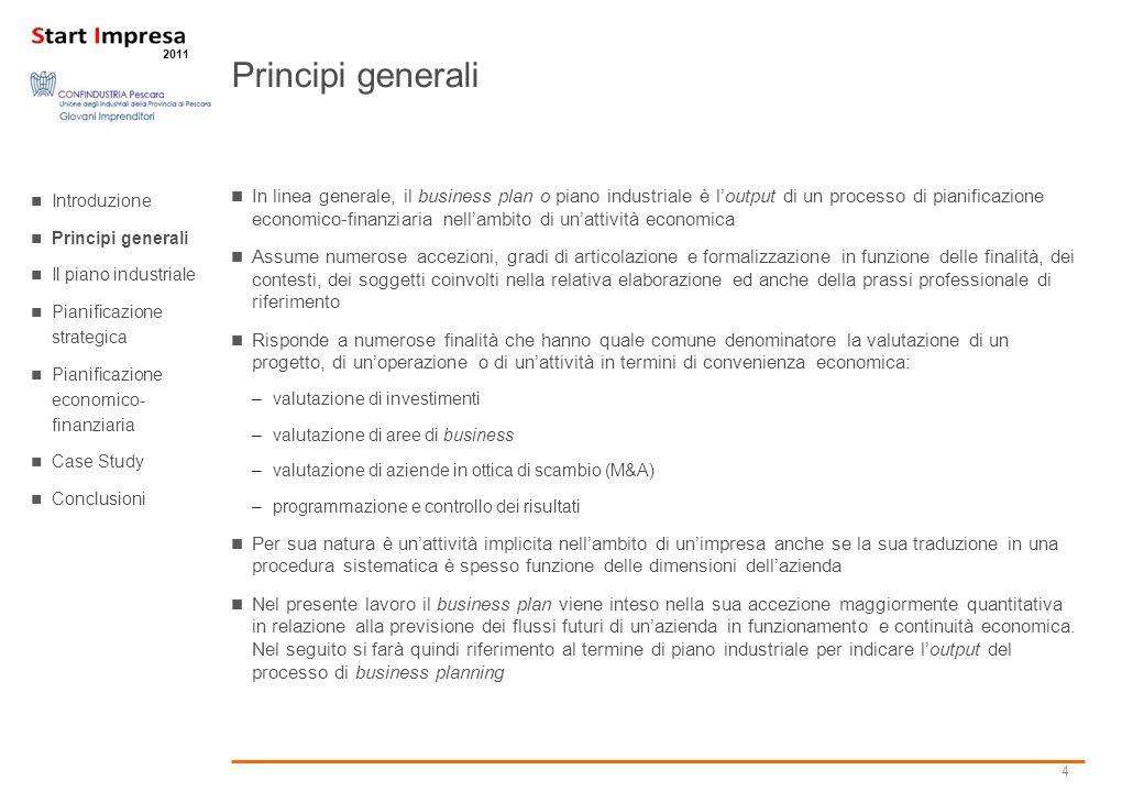 4 2011 Principi generali In linea generale, il business plan o piano industriale è loutput di un processo di pianificazione economico-finanziaria nell