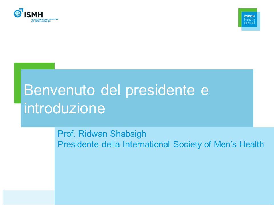 Benvenuto del presidente e introduzione Prof. Ridwan Shabsigh Presidente della International Society of Mens Health