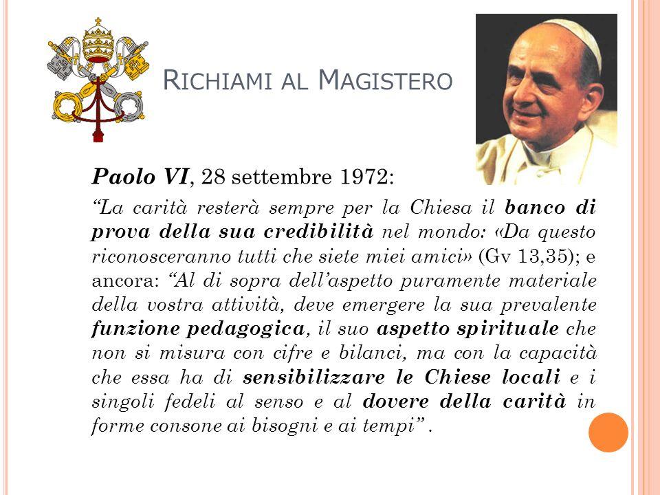 R ICHIAMI AL M AGISTERO Paolo VI, 28 settembre 1972: La carità resterà sempre per la Chiesa il banco di prova della sua credibilità nel mondo: «Da que