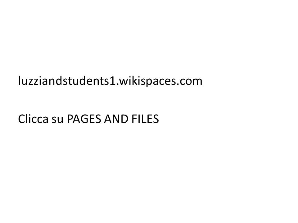 luzziandstudents1.wikispaces.com Clicca su PAGES AND FILES