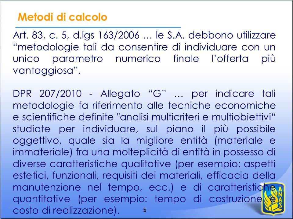 Metodi di calcolo 5 Art. 83, c. 5, d.lgs 163/2006 … le S.A. debbono utilizzare metodologie tali da consentire di individuare con un unico parametro nu