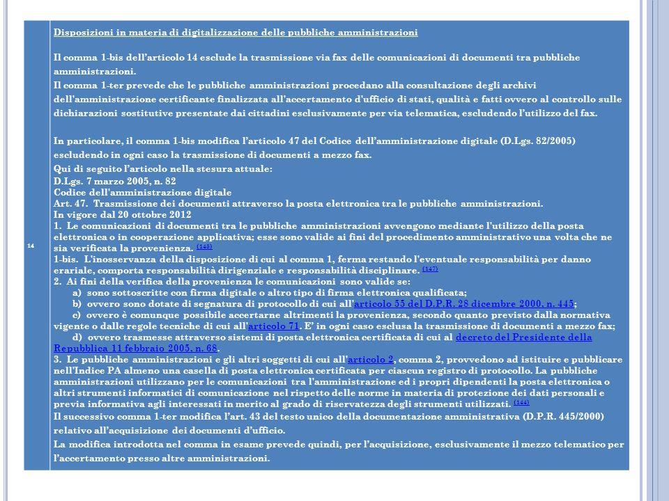 14 Disposizioni in materia di digitalizzazione delle pubbliche amministrazioni Il comma 1-bis dellarticolo 14 esclude la trasmissione via fax delle co