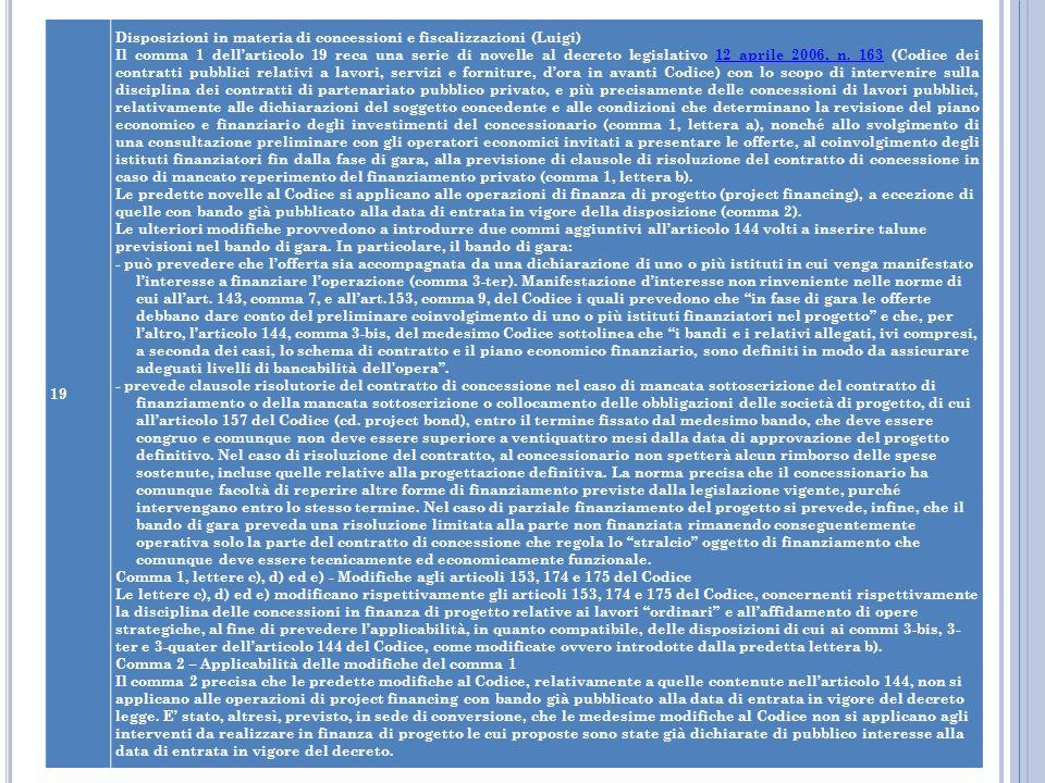 19 Disposizioni in materia di concessioni e fiscalizzazioni (Luigi) Il comma 1 dellarticolo 19 reca una serie di novelle al decreto legislativo 12 apr