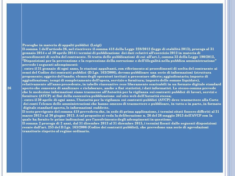 26 Proroghe in materia di appalti pubblici (Luigi) Il comma 1 dell'articolo 26, nel riscrivere il comma 418 della Legge 228/2012 (legge di stabilità 2