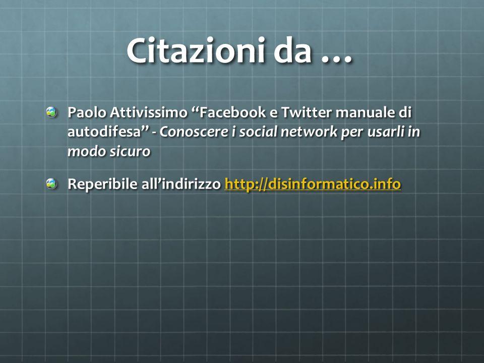 Citazioni da … Paolo Attivissimo Facebook e Twitter manuale di autodifesa - Conoscere i social network per usarli in modo sicuro Reperibile allindiriz