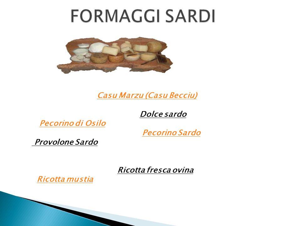 Casu Marzu (Casu Becciu) Dolce sardo Pecorino di Osilo Pecorino Sardo Provolone Sardo Ricotta fresca ovina Ricotta mustia