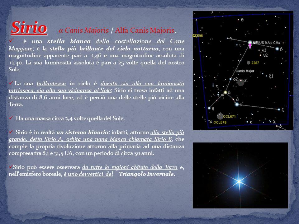 Sirio Sirio α Canis Majoris / Alfa Canis Majoris, è una stella bianca della costellazione del Cane Maggiore; è la stella più brillante del cielo notturno, con una magnitudine apparente pari a -1,46 e una magnitudine assoluta di +1,40.