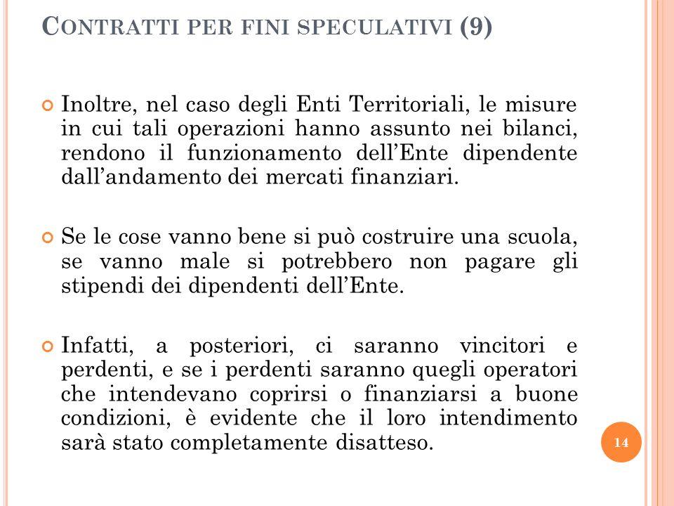 Inoltre, nel caso degli Enti Territoriali, le misure in cui tali operazioni hanno assunto nei bilanci, rendono il funzionamento dellEnte dipendente dallandamento dei mercati finanziari.