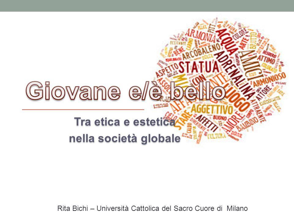 Tra etica e estetica nella società globale Rita Bichi – Università Cattolica del Sacro Cuore di Milano
