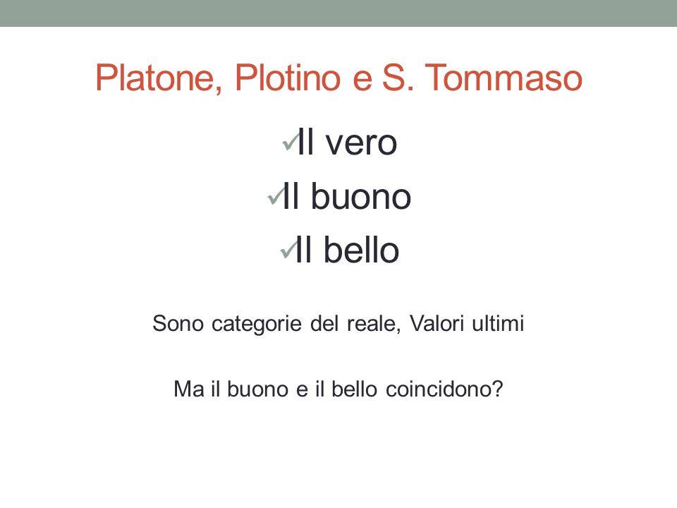 Platone, Plotino e S. Tommaso Il vero Il buono Il bello Sono categorie del reale, Valori ultimi Ma il buono e il bello coincidono?