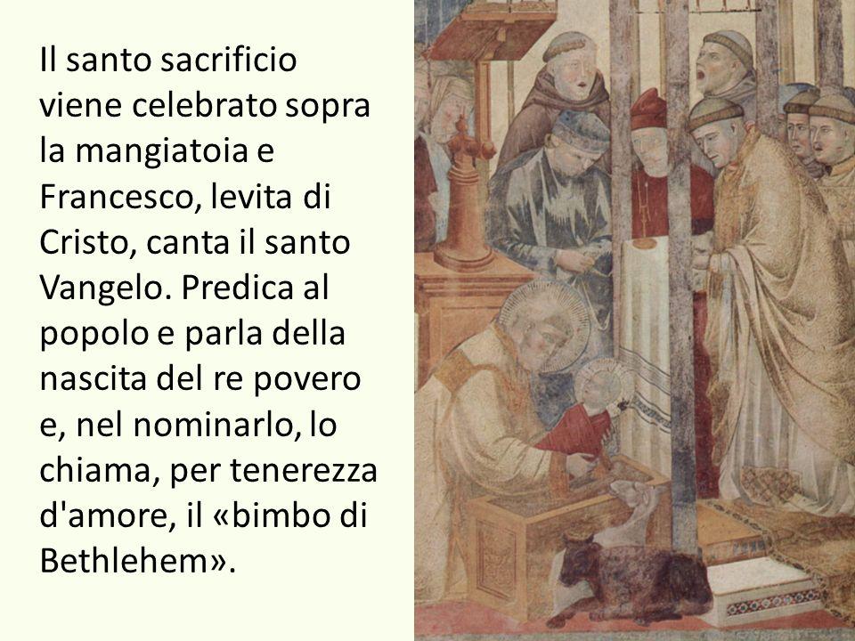 Il santo sacrificio viene celebrato sopra la mangiatoia e Francesco, levita di Cristo, canta il santo Vangelo. Predica al popolo e parla della nascita