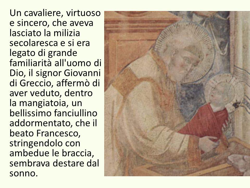 Un cavaliere, virtuoso e sincero, che aveva lasciato la milizia secolaresca e si era legato di grande familiarità all'uomo di Dio, il signor Giovanni