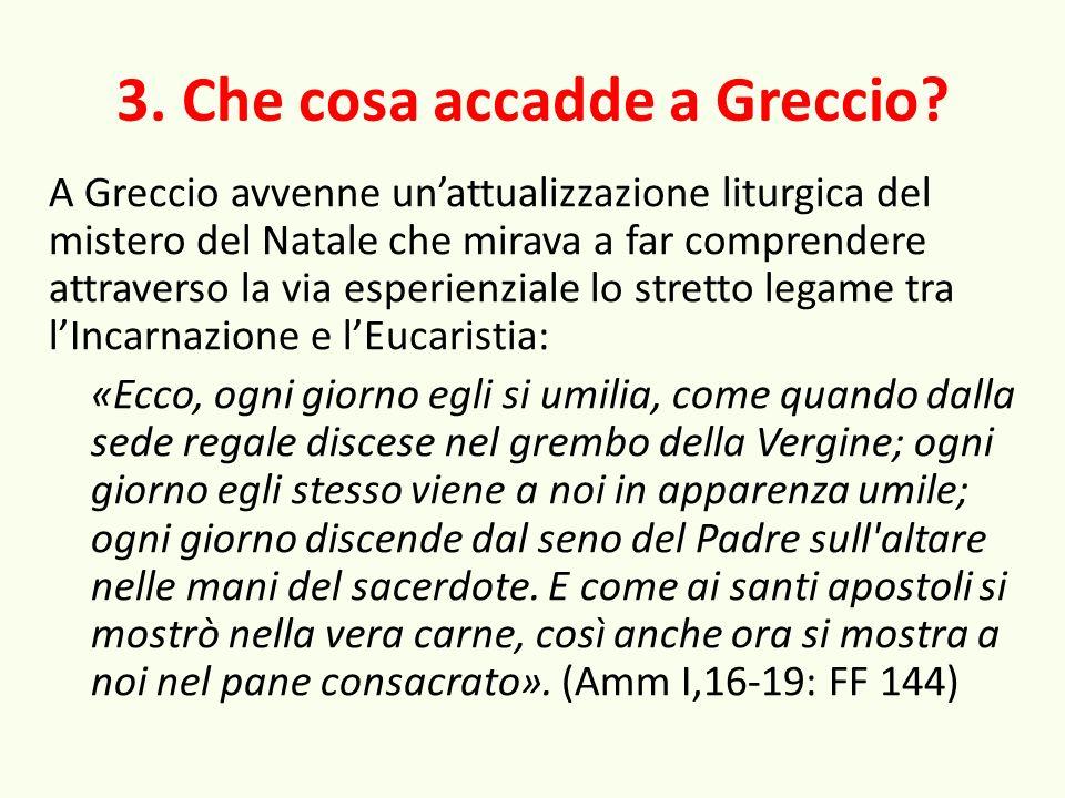 3. Che cosa accadde a Greccio? A Greccio avvenne unattualizzazione liturgica del mistero del Natale che mirava a far comprendere attraverso la via esp