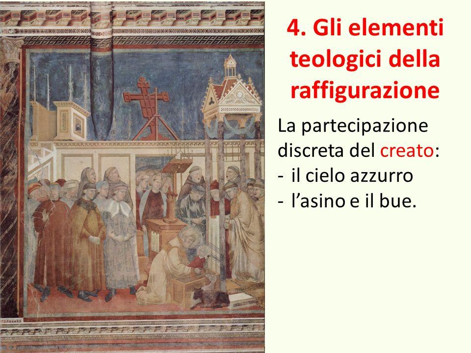 4. Gli elementi teologici della raffigurazione La partecipazione discreta del creato: -il cielo azzurro -lasino e il bue.
