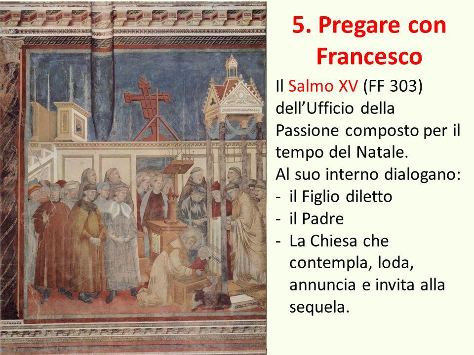 5. Pregare con Francesco Il Salmo XV (FF 303) dellUfficio della Passione composto per il tempo del Natale. Al suo interno dialogano: -il Figlio dilett