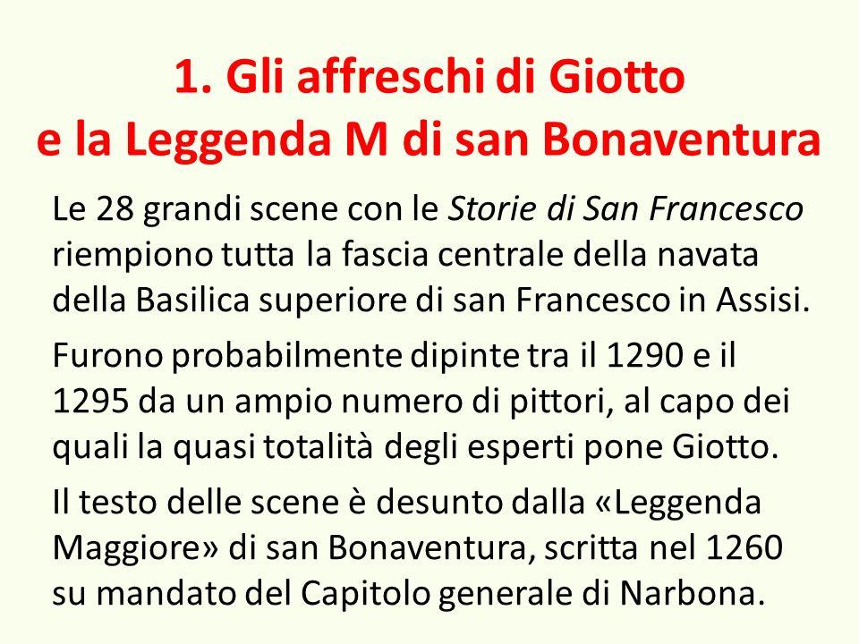 1. Gli affreschi di Giotto e la Leggenda M di san Bonaventura Le 28 grandi scene con le Storie di San Francesco riempiono tutta la fascia centrale del