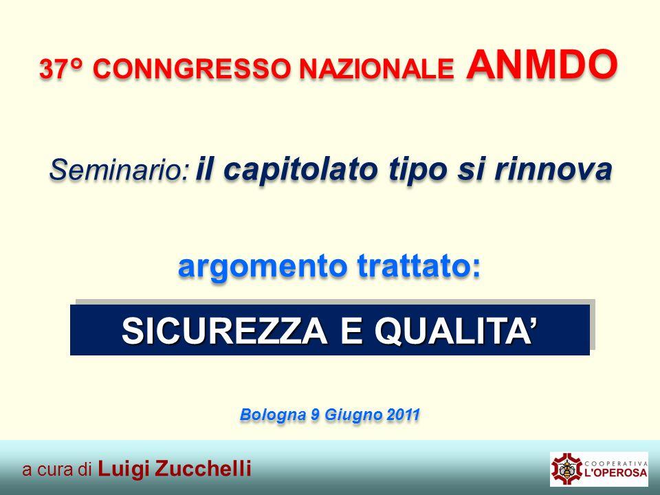 SICUREZZA E QUALITA Relatore: Dott.ssa Paola Abundo – Responsabile Qualità, Ambiente e Sicurezza Catania, 22 gennaio 2010 a cura di Luigi Zucchelli 37