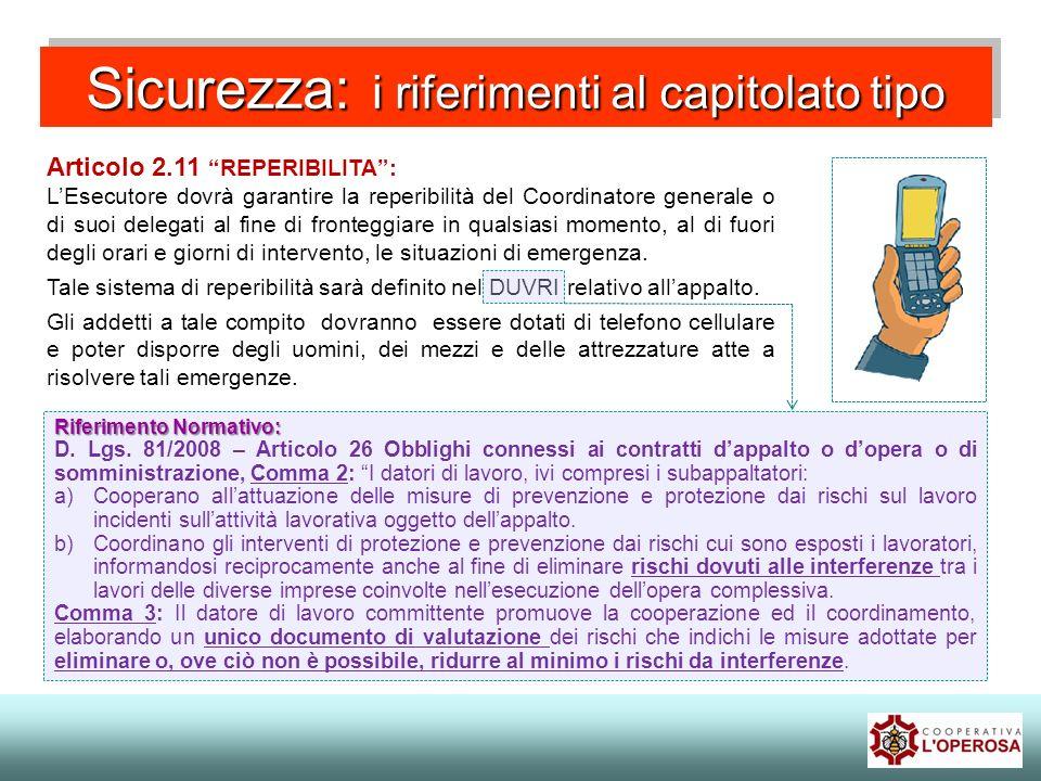 Sicurezza: i riferimenti al capitolato tipo Articolo 2.11 REPERIBILITA: LEsecutore dovrà garantire la reperibilità del Coordinatore generale o di suoi