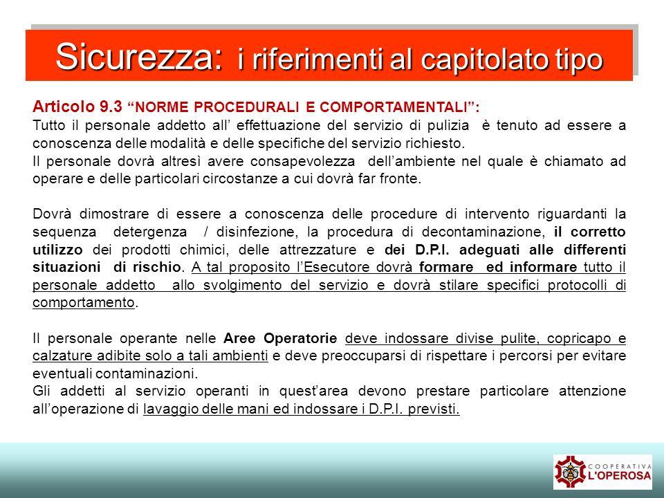 Sicurezza: i riferimenti al capitolato tipo Articolo 9.3 NORME PROCEDURALI E COMPORTAMENTALI: Tutto il personale addetto all effettuazione del servizi