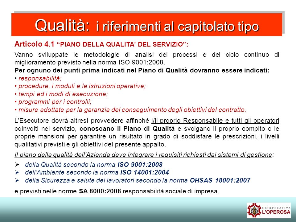 Qualità: i riferimenti al capitolato tipo Articolo 4.1 PIANO DELLA QUALITA DEL SERVIZIO: Vanno sviluppate le metodologie di analisi dei processi e del