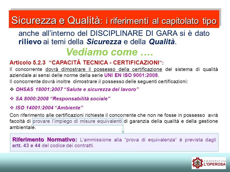 Articolo 5.2.3 CAPACITÀ TECNICA - CERTIFICAZIONI : Il concorrente dovrà dimostrare il possesso della certificazione del sistema di qualità aziendale a