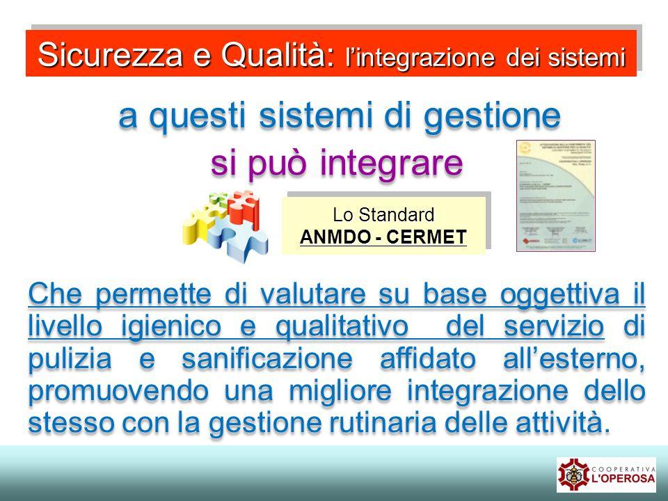 Sicurezza e Qualità: lintegrazione dei sistemi a questi sistemi di gestione Lo Standard ANMDO - CERMET Lo Standard ANMDO - CERMET Che permette di valu