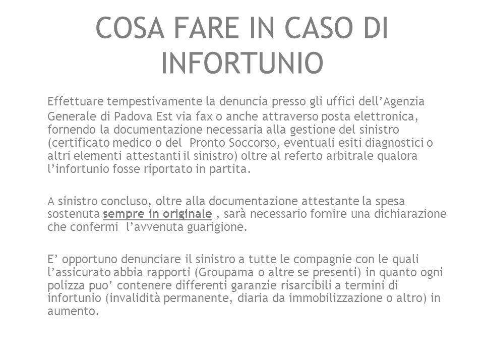 COSA FARE IN CASO DI INFORTUNIO Effettuare tempestivamente la denuncia presso gli uffici dellAgenzia Generale di Padova Est via fax o anche attraverso