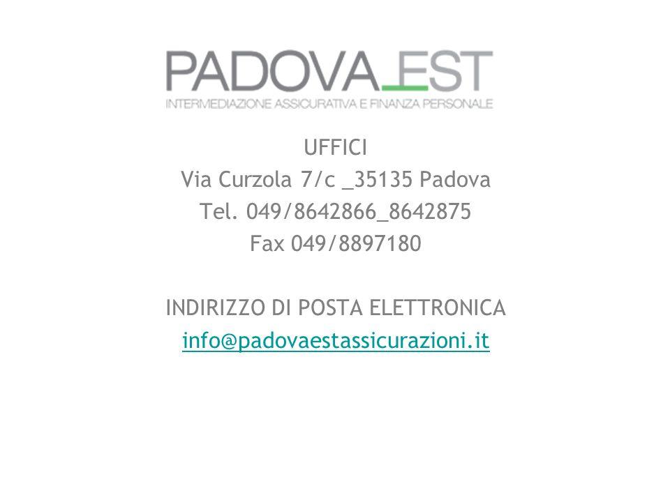 UFFICI Via Curzola 7/c _35135 Padova Tel. 049/8642866_8642875 Fax 049/8897180 INDIRIZZO DI POSTA ELETTRONICA info@padovaestassicurazioni.it