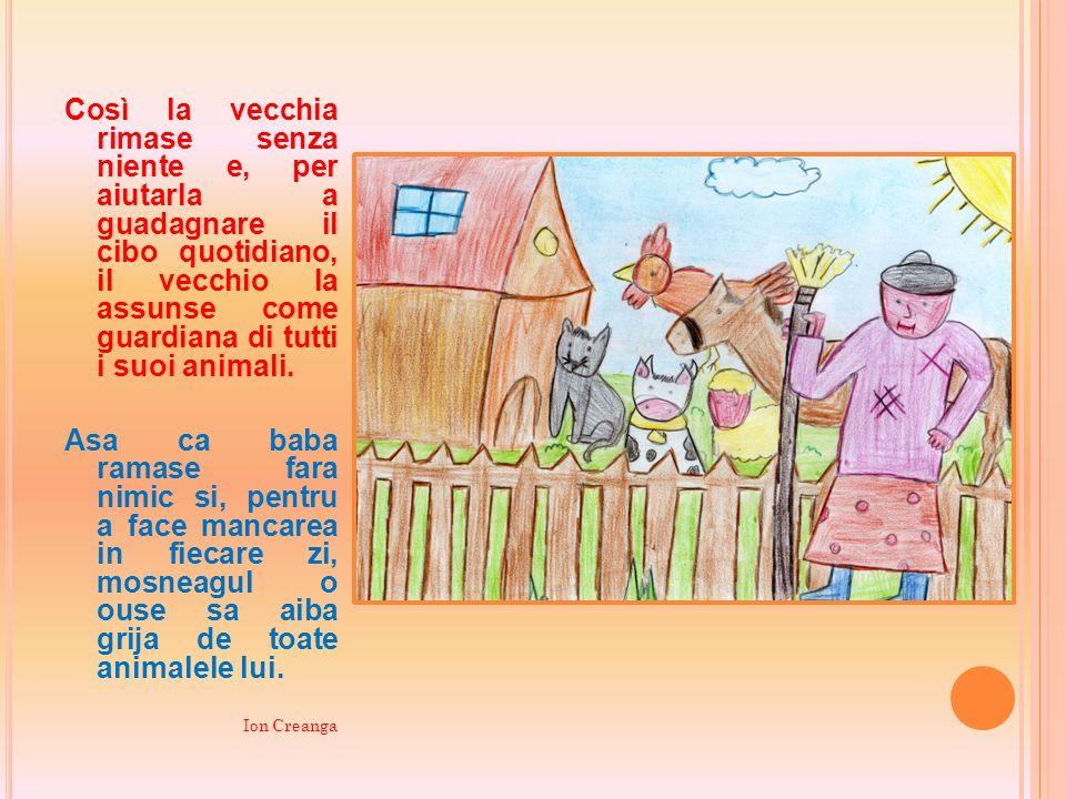 Così la vecchia rimase senza niente e, per aiutarla a guadagnare il cibo quotidiano, il vecchio la assunse come guardiana di tutti i suoi animali. Asa