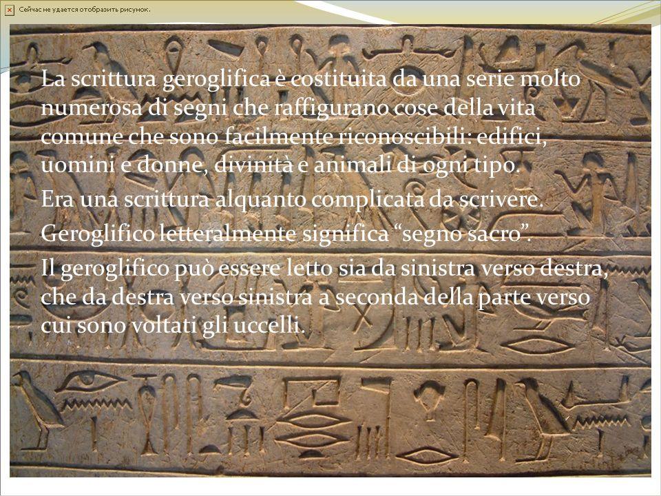 La scrittura geroglifica è costituita da una serie molto numerosa di segni che raffigurano cose della vita comune che sono facilmente riconoscibili: e