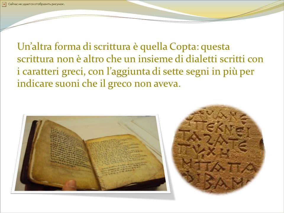 Unaltra forma di scrittura è quella Copta: questa scrittura non è altro che un insieme di dialetti scritti con i caratteri greci, con laggiunta di set