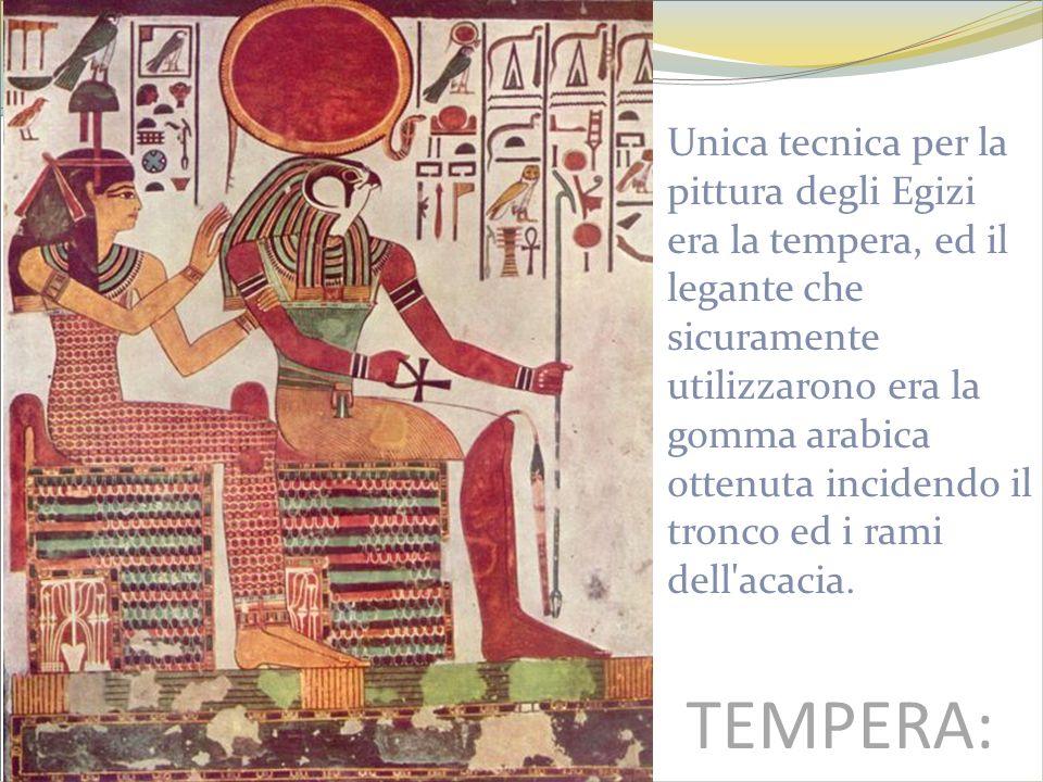 TEMPERA: Unica tecnica per la pittura degli Egizi era la tempera, ed il legante che sicuramente utilizzarono era la gomma arabica ottenuta incidendo i