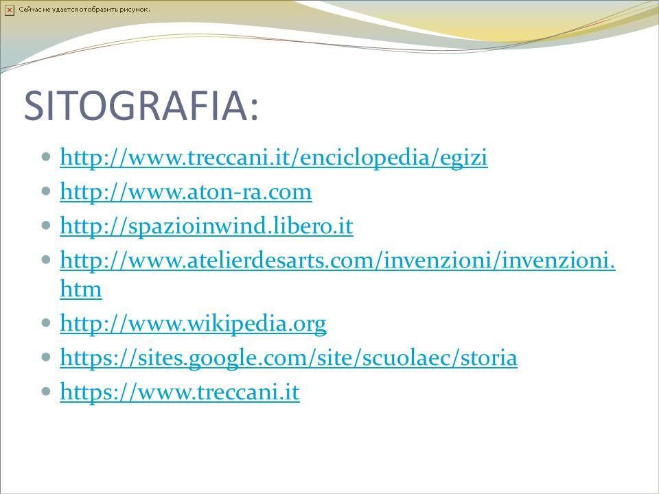 SITOGRAFIA: http://www.treccani.it/enciclopedia/egizi http://www.aton-ra.com http://spazioinwind.libero.it http://www.atelierdesarts.com/invenzioni/in