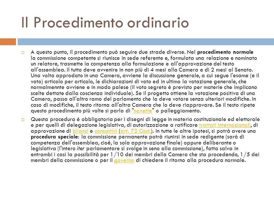 Il Procedimento ordinario A questo punto, il procedimento può seguire due strade diverse. Nel procedimento normale la commissione competente si riunis