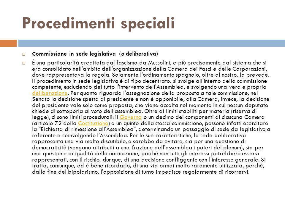 Procedimenti speciali Commissione in sede legislativa (o deliberativa) È una particolarità ereditata dal fascismo da Mussolini, e più precisamente dal