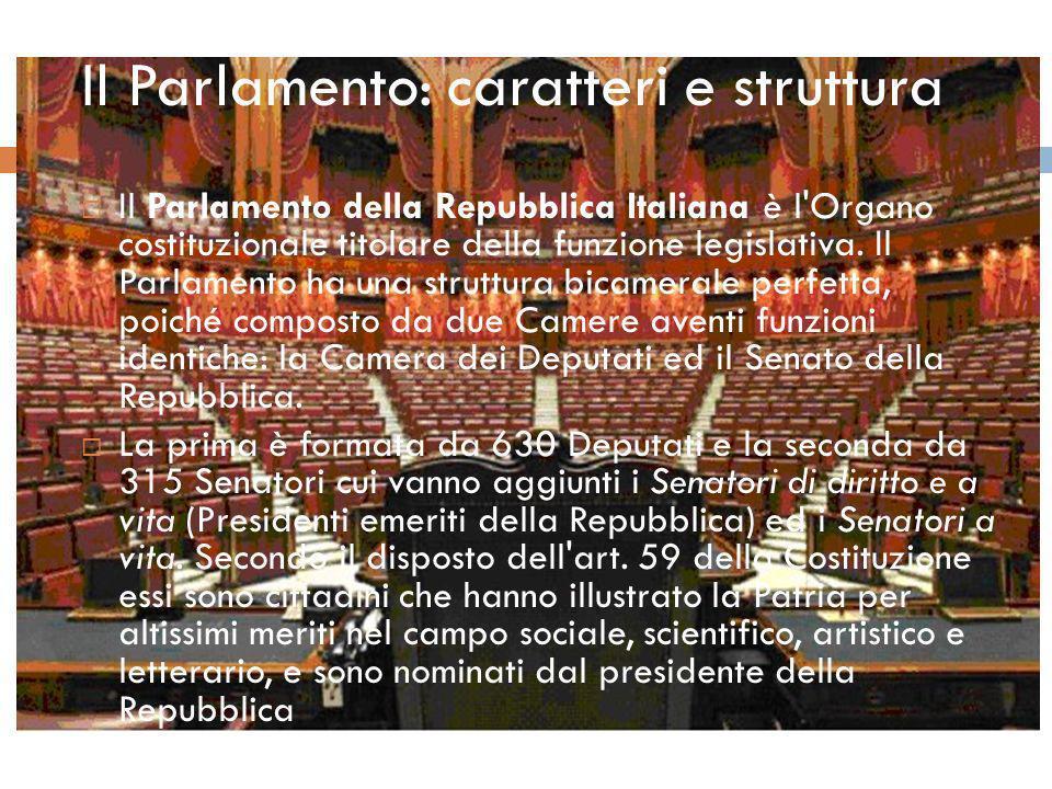 Il Parlamento: caratteri e struttura Il Parlamento della Repubblica Italiana è l'Organo costituzionale titolare della funzione legislativa. Il Parlame