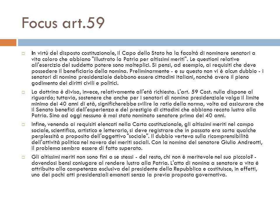 Focus art.59 In virtù del disposto costituzionale, il Capo dello Stato ha la facoltà di nominare senatori a vita coloro che abbiano