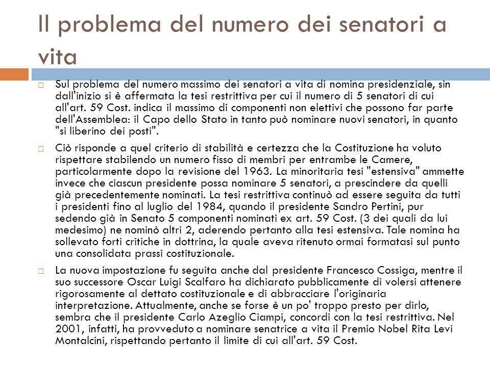 Il problema del numero dei senatori a vita Sul problema del numero massimo dei senatori a vita di nomina presidenziale, sin dall'inizio si è affermata