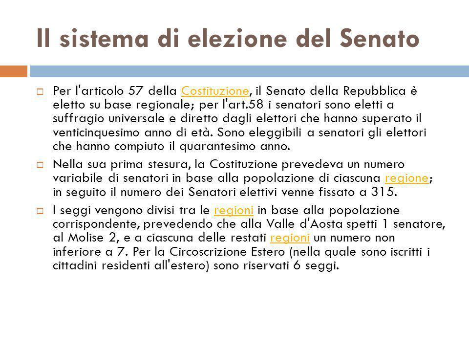Il sistema di elezione del Senato Per l'articolo 57 della Costituzione, il Senato della Repubblica è eletto su base regionale; per l'art.58 i senatori