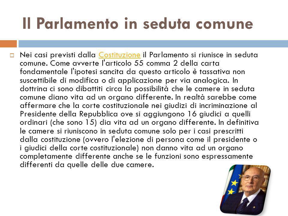Il Parlamento in seduta comune Nei casi previsti dalla Costituzione il Parlamento si riunisce in seduta comune. Come avverte l'articolo 55 comma 2 del