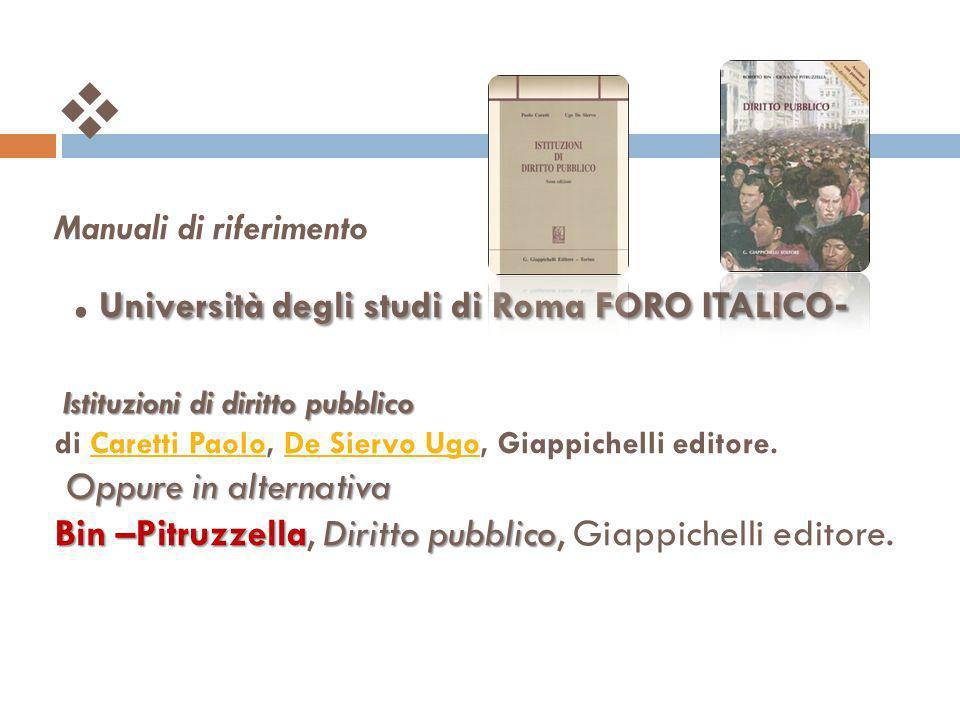 Università degli studi di Roma FORO ITALICO - Istituzioni di diritto pubblico Oppure in alternativa Bin –PitruzzellaDiritto pubblico Manuali di riferi