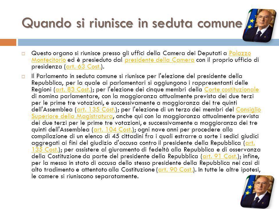 Quando si riunisce in seduta comune Questo organo si riunisce presso gli uffici della Camera dei Deputati a Palazzo Montecitorio ed è presieduto dal p