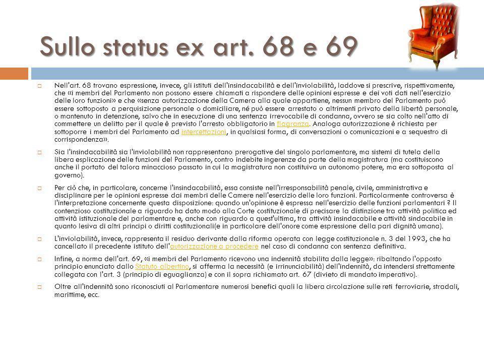 Sullo status ex art. 68 e 69 Nell'art. 68 trovano espressione, invece, gli istituti dell'insindacabilità e dell'inviolabilità, laddove si prescrive, r