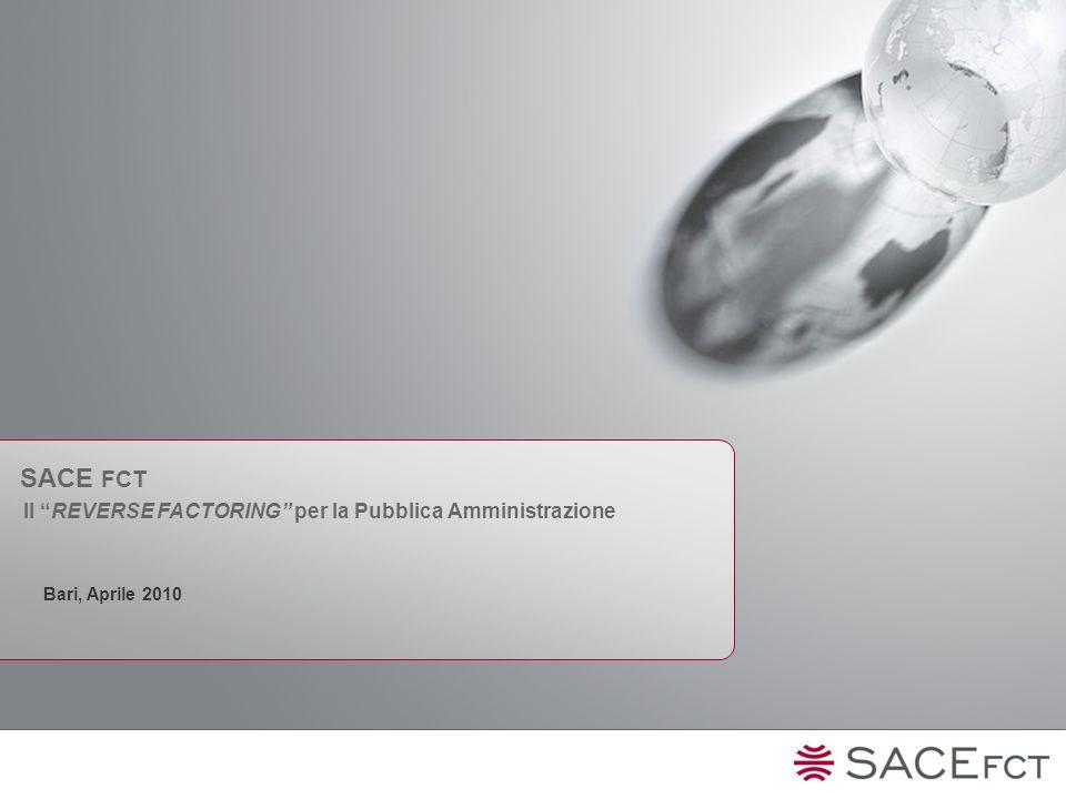 SACE FCT Il REVERSE FACTORING per la Pubblica Amministrazione Bari, Aprile 2010