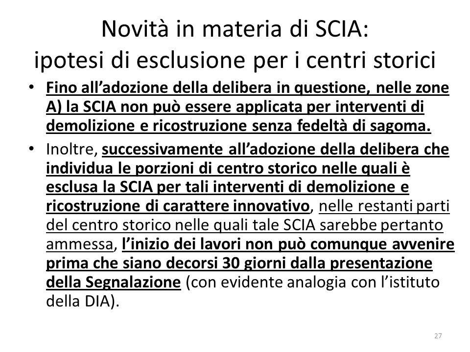 Novità in materia di SCIA: ipotesi di esclusione per i centri storici Fino alladozione della delibera in questione, nelle zone A) la SCIA non può esse